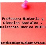Profesora Historia y Ciencias Sociales , Asistente Basico MAIPU