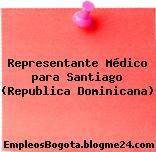 Representante Médico para Santiago (Republica Dominicana)