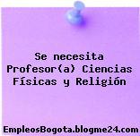 Se necesita Profesor(a) Ciencias Físicas y Religión
