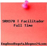 SRH370   Facilitador Full Time