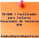 TK-980   Facilitador para Talleres Vacaciones de Invierno MIM