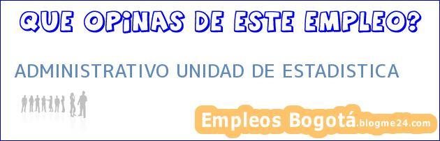 ADMINISTRATIVO UNIDAD DE ESTADISTICA