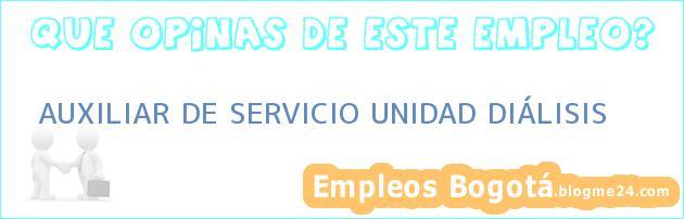 AUXILIAR DE SERVICIO UNIDAD DIÁLISIS