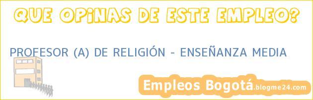 PROFESOR (A) DE RELIGIÓN – ENSEÑANZA MEDIA