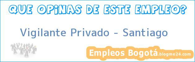 Vigilante Privado – Santiago