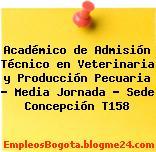 Académico de Admisión Técnico en Veterinaria y Producción Pecuaria – Media Jornada – Sede Concepción T158