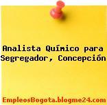 Analista Químico para Segregador, Concepción