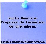 Anglo American Programa de Formación de Operadores