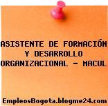 ASISTENTE DE FORMACIÓN Y DESARROLLO ORGANIZACIONAL – MACUL