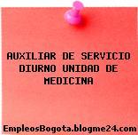 AUXILIAR DE SERVICIO DIURNO UNIDAD DE MEDICINA
