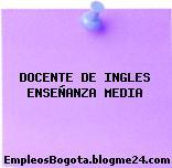 DOCENTE DE INGLES ENSEÑANZA MEDIA