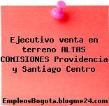 Ejecutivo venta en terreno ALTAS COMISIONES Providencia y Santiago Centro