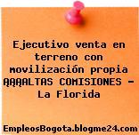 Ejecutivo venta en terreno con movilización propia ¡¡¡ALTAS COMISIONES – La Florida