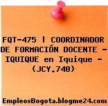 FQT-475 | COORDINADOR DE FORMACIÓN DOCENTE – IQUIQUE en Iquique – (JCY.740)