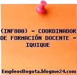 (INF800) – COORDINADOR DE FORMACIÓN DOCENTE – IQUIQUE