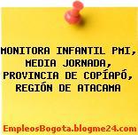MONITORA INFANTIL PMI, MEDIA JORNADA, PROVINCIA DE COPÍAPÓ, REGIÓN DE ATACAMA