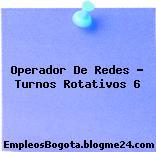 Operador De Redes – Turnos Rotativos 6
