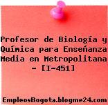 Profesor de Biología y Química para Enseñanza Media en Metropolitana – [I-451]
