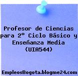 Profesor de Ciencias para 2° Ciclo Básico y Enseñanza Media (UIA544)