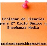 Profesor de Ciencias para 2° Ciclo Básico y Enseñanza Media