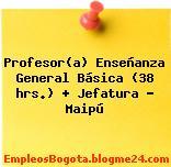 Profesor(a) Enseñanza General Básica (38 hrs.) + Jefatura – Maipú