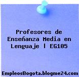 Profesores de Enseñanza Media en Lenguaje   EG105