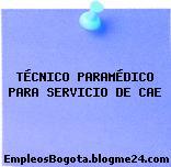 TÉCNICO PARAMÉDICO PARA SERVICIO DE CAE