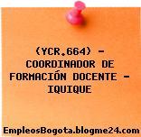 (YCR.664) – COORDINADOR DE FORMACIÓN DOCENTE – IQUIQUE