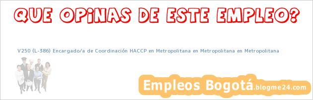 V250 (L-386) Encargado/a de Coordinación HACCP en Metropolitana en Metropolitana en Metropolitana