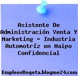 Asistente De Administración Venta Y Marketing – Industria Automotríz en Maipo Confidencial