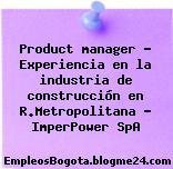 Product manager – Experiencia en la industria de construcción en R.Metropolitana – ImperPower SpA