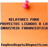 RELATORES PARA PROYECTOS LIGADOS A LA INDUSTRIA FARMACEUTICA