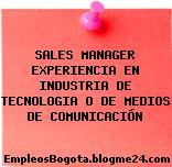 SALES MANAGER EXPERIENCIA EN INDUSTRIA DE TECNOLOGIA O DE MEDIOS DE COMUNICACIÓN