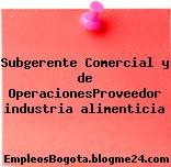 Subgerente Comercial y de OperacionesProveedor industria alimenticia
