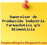 Supervisor de Producción Industria Farmacéutica y/o Alimenticia
