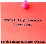 (Y939) (kj) Técnico Comercial
