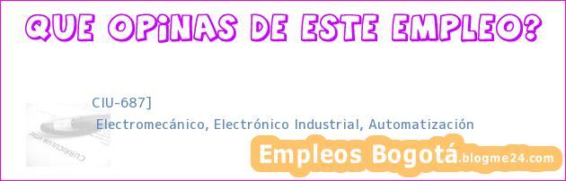 CIU-687] | Electromecánico, Electrónico Industrial, Automatización