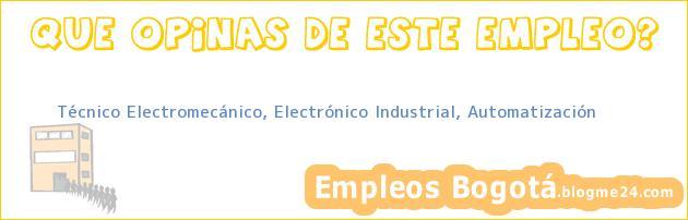 Técnico Electromecánico, Electrónico Industrial, Automatización