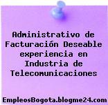 Administrativo de Facturación Deseable experiencia en Industria de Telecomunicaciones