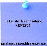 Jefe de Aserradero (EXS25)