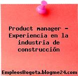 Product manager – Experiencia en la industria de construcción