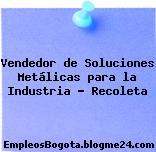 Vendedor de Soluciones Metálicas para la Industria – Recoleta