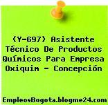 (Y-697) Asistente Técnico De Productos Químicos Para Empresa Oxiquim – Concepción