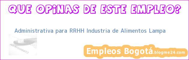 Administrativa para RRHH Industria de Alimentos Lampa