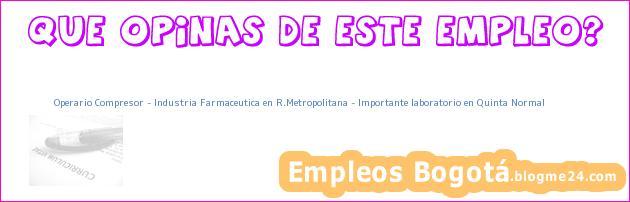 Operario Compresor – Industria Farmaceutica en R.Metropolitana – Importante laboratorio en Quinta Normal