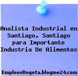 Analista Industrial en Santiago, Santiago para Importante Industria De Alimentos
