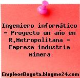 Ingeniero informático – Proyecto un año en R.Metropolitana – Empresa industria minera