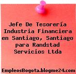 Jefe De Tesorería Industria Financiera en Santiago, Santiago para Randstad Servicios Ltda