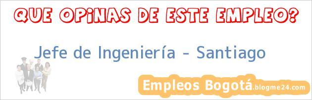 Jefe de Ingeniería – Santiago