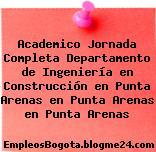 Academico Jornada Completa Departamento de Ingeniería en Construcción en Punta Arenas en Punta Arenas en Punta Arenas